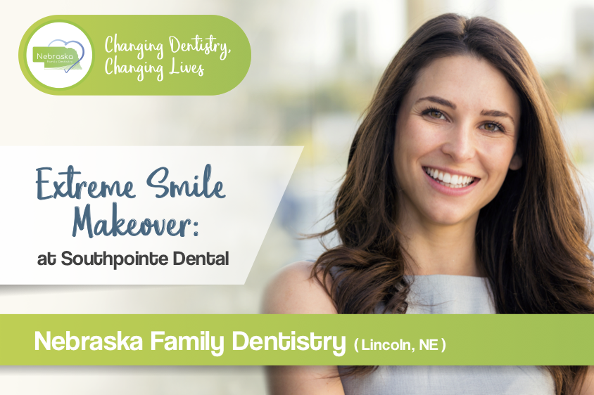 extreme smile makeover dentist near me in Lincoln NE